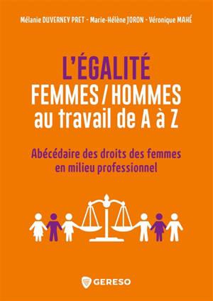 L'égalité femmes-hommes au travail de A à Z : abécédaire des droits des femmes en milieu professionnel