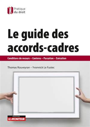 Le guide des accords-cadres : conditions de recours, contenu, passation, exécution