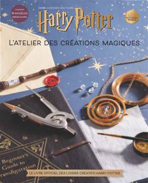 L'atelier des créations magiques : dans l'univers des films Harry Potter : le livre officiel des loisirs créatifs Harry Potter. Volume 1