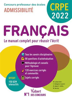 Français, le manuel complet pour réussir l'écrit : CRPE, concours professeur des écoles 2022 : admissibilité