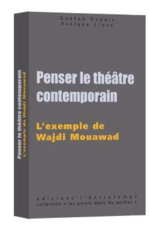 Penser le théâtre contemporain : l'exemple de Wajdi Mouawad