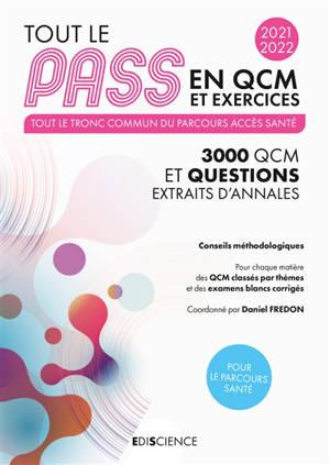 Tout le Pass en QCM et exercices, 2021-2022 : tout le tronc commun du parcours accès santé : 3.000 QCM et questions extraits d'annales