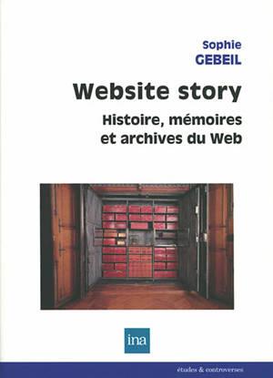 Website story : histoire, mémoires et archives du web