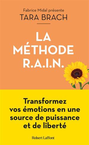 La méthode Rain : transformez vos émotions en une source de puissance et de liberté