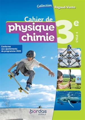 Cahier de physique chimie 3e, cycle 4 : conforme aux ajustements de programme 2020