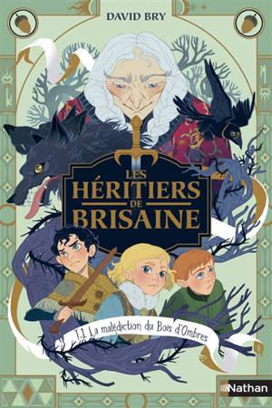 Les héritiers de Brisaine. Volume 1, La malédiction du bois d'ombres