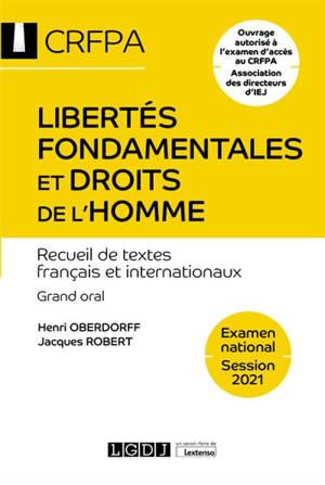 Libertés fondamentales et droits de l'homme : recueil de textes français et internationaux : grand oral, examen national, session 2021