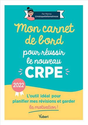 Mon carnet de bord pour réussir le nouveau CRPE : l'outil idéal pour planifier mes révisions et garder la motivation ! : 2022