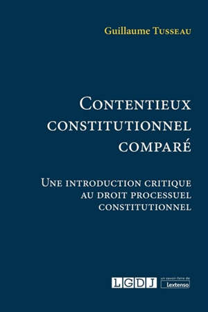 Contentieux constitutionnel comparé : une introduction critique au droit processuel constitutionnel