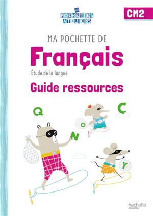 Ma pochette de français CM2 : étude de la langue : guide ressources