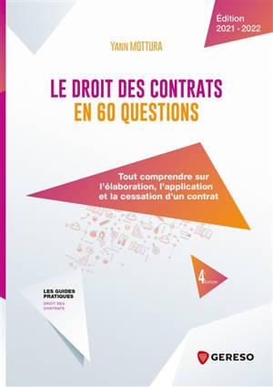 Le droit des contrats en 60 questions : tout comprendre sur l'élaboration, l'application et la cessation d'un contrat : 2021-2022