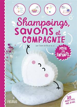Shampoings, savons et compagnie pour les enfants : 20 recettes pas-à-pas