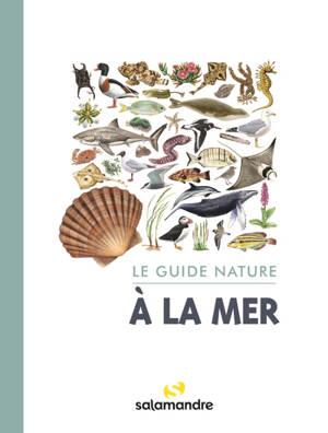A la mer : le guide nature