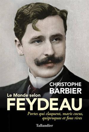 Le monde selon Feydeau : portes qui claquent, maris cocus, quiproquos et fous rires