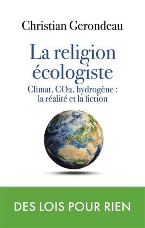 La religion écologiste : climat, CO2, hydrogène : la réalité et la fiction