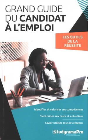 Grand guide du candidat à l'emploi : les outils de la réussite : 2021