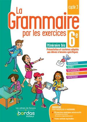 La grammaire par les exercices 6e, cycle 3 : itinéraire bis, présentation et contenus adaptés aux élèves à besoins spécifiques