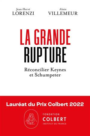 La grande rupture : réconcilier Keynes et Schumpeter