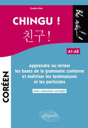Chingu ! A1-A2 : apprendre ou réviser les bases de la grammaire coréenne et maîtriser les terminaisons et les particules : avec exercices corrigés