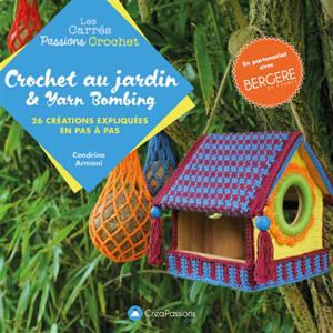 Crochet au jardin & yarn bombing : 26 créations expliquées en pas à pas
