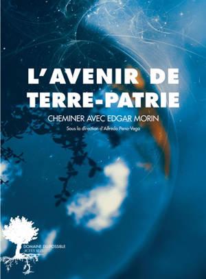 L'avenir de Terre-patrie : cheminer avec Edgar Morin