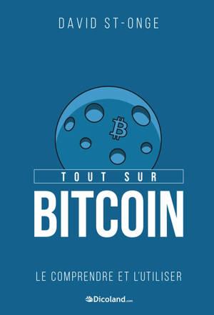 Tout sur Bitcoin : le comprendre et l'utiliser
