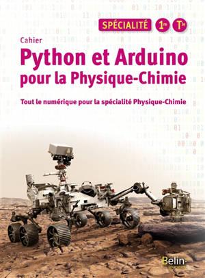Cahier Python et Arduino pour la physique chimie, spécialité 1re, terminale : tout le numérique pour la spécialité physique chimie