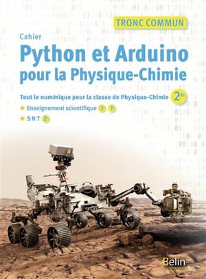 Cahier Python et Arduino pour la physique chimie : tronc commun : tout le numérique pour la classe de physique chimie (2de) + enseignement scientifique (1re, terminale) + SNT (2de)