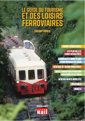 Le guide du tourisme et des loisirs ferroviaires