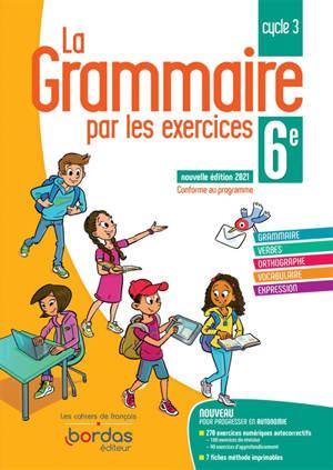 La grammaire par les exercices 6e, cycle 3 : conforme au programme