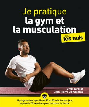 Je pratique la gym et la musculation pour les nuls