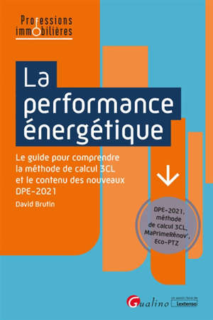 La performance énergétique : le guide pour comprendre la méthode de calcul 3CL et le contenu des nouveaux DPE-2021
