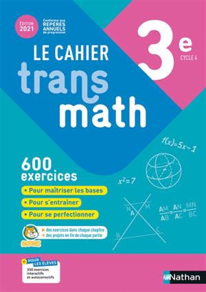 Le cahier Transmath 3e, cycle 4 : 600 exercices