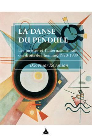 La danse du pendule : les juristes et l'internationalisation des droits de l'homme, 1920-1939