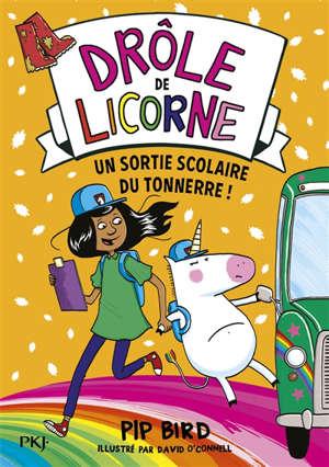 Drôle de licorne. Volume 4, Une sortie scolaire du tonnerre !