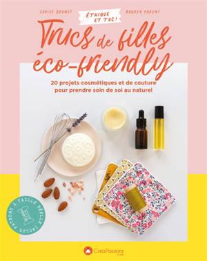 Trucs de filles éco-friendly : 20 projets cosmétiques et de couture pour prendre soin de soi au naturel