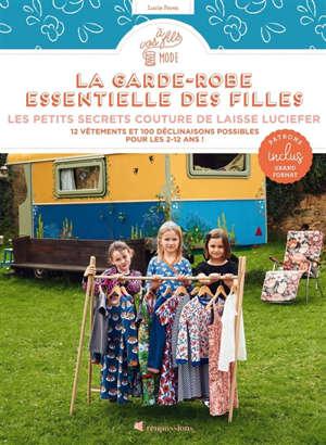 La garde-robe essentielle des filles : les petits secrets couture de Laisse Luciefer : 12 vêtements et 100 déclinaisons possibles pour les 2-12 ans !