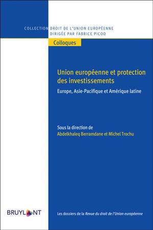 Union européenne et protection des investissements : Europe, Asie-Pacifique et Amérique latine