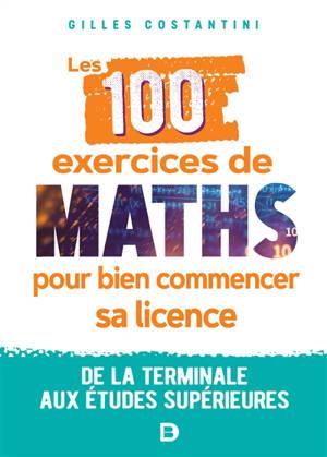Les 100 exercices de maths pour bien commencer sa licence : de la terminale aux études supérieures