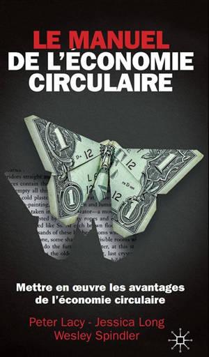 Le manuel de l'économie circulaire : mettre en oeuvre les avantages de l'économie circulaire