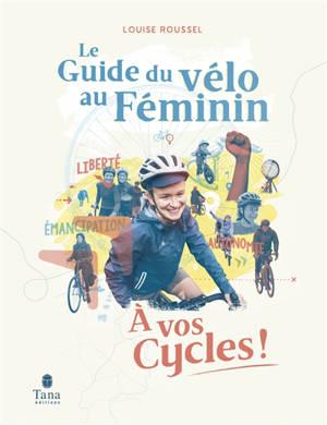 A vos cycles ! : le guide du vélo au féminin