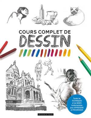 Cours complet de dessin : toutes les techniques et les bases fondamentales pour apprendre et progresser
