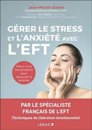 Gérer le stress et l'anxiété avec l'EFT : mieux vivre ses émotions pour retrouver la sérénité