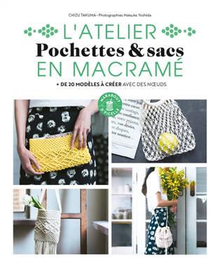 Pochettes & sacs en macramé : + de 20 modèles à créer avec des noeuds