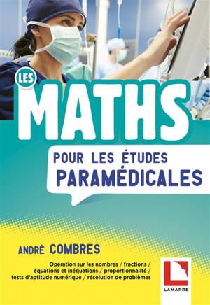 Les maths pour les études paramédicales : opération sur les nombres, fractions, équations et inéquations, proportionnalité, tests d'aptitude numérique, résolution de problèmes