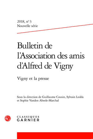 Bulletin de l'Association des amis d'Alfred de Vigny, nouvelle série. n° 3 (2018), Vigny et la presse