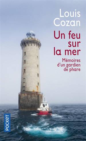 Un feu sur la mer : mémoires d'un gardien de phare : récit