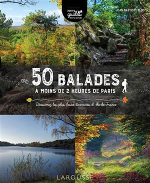 50 balades à moins de 2 heures de Paris : découvrez les plus beaux itinéraires d'Ile-de-France