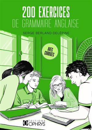 200 exercices de grammaire anglaise : avec corrigés