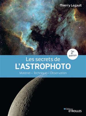 Les secrets de l'astrophoto : matériel, technique, observation